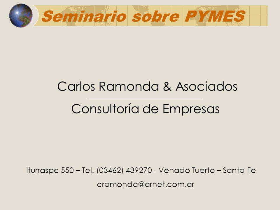 Carlos Ramonda & Asociados Consultoría de Empresas Iturraspe 550 – Tel. (03462) 439270 - Venado Tuerto – Santa Fe cramonda@arnet.com.ar Seminario sobr