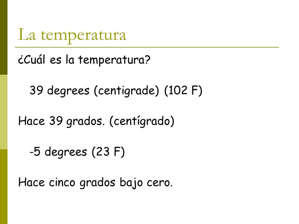 La temperatura ¿Cuál es la temperatura.39 degrees (centigrade) (102 F) Hace 39 grados.