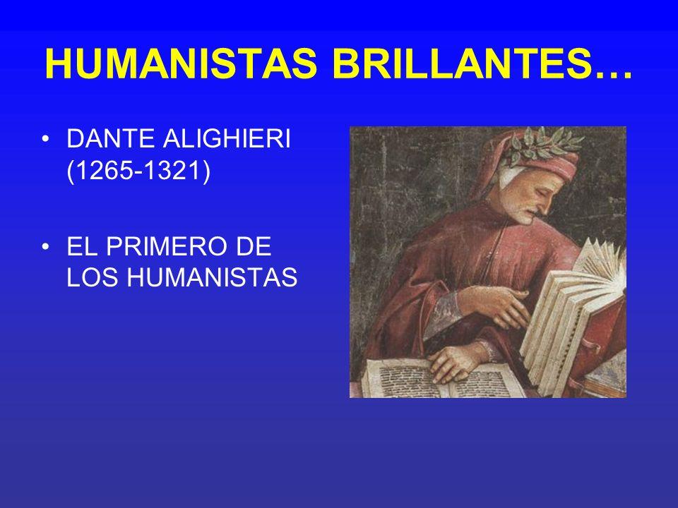 HUMANISTAS BRILLANTES… DANTE ALIGHIERI (1265-1321) EL PRIMERO DE LOS HUMANISTAS