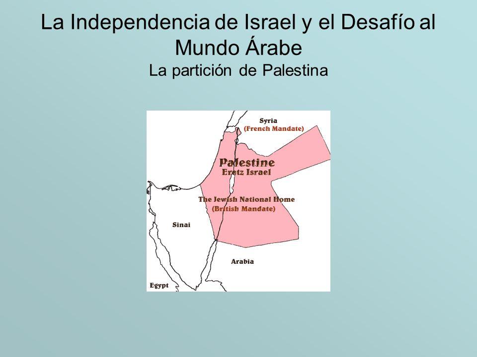 La Independencia de Israel y el Desafío al Mundo Árabe La Guerra de Independencia 1947 - 49 Estos objetivos opuestos llevó a la batalla de las carreteras donde las fuerzas judías intentaron obtener control de las carreteras de comunicación y los árabes intentando prevenir esto.