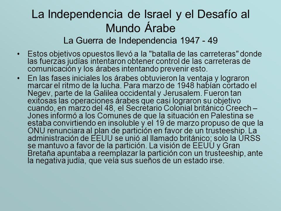 La Independencia de Israel y el Desafío al Mundo Árabe La Guerra de Independencia 1947 - 49 Estos objetivos opuestos llevó a la