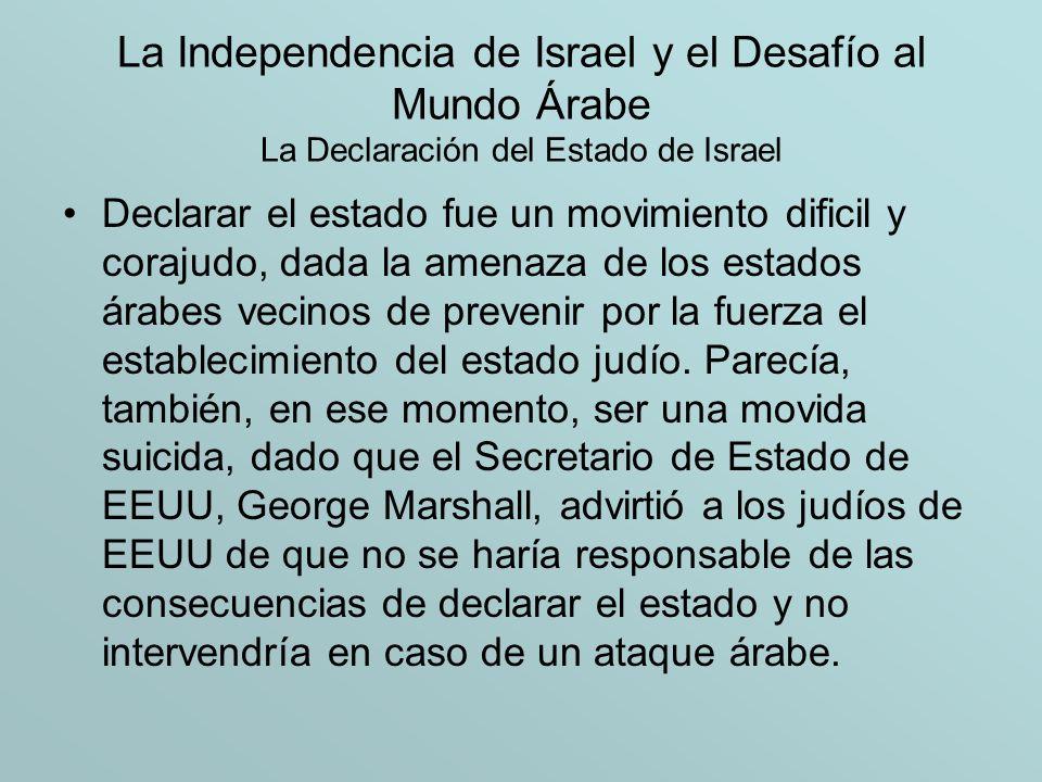 La Independencia de Israel y el Desafío al Mundo Árabe La Declaración del Estado de Israel Declarar el estado fue un movimiento dificil y corajudo, da