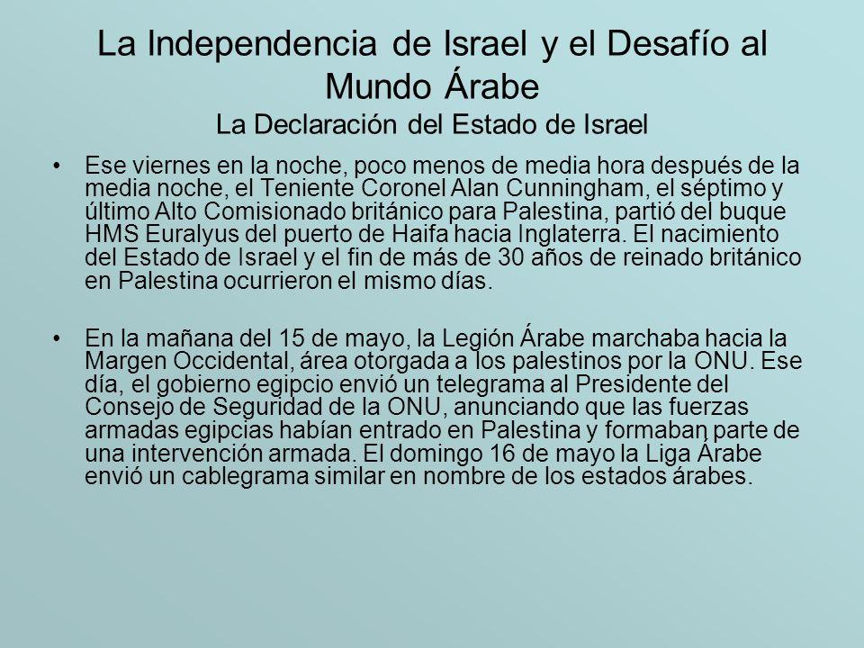 La Independencia de Israel y el Desafío al Mundo Árabe La Declaración del Estado de Israel Ese viernes en la noche, poco menos de media hora después d