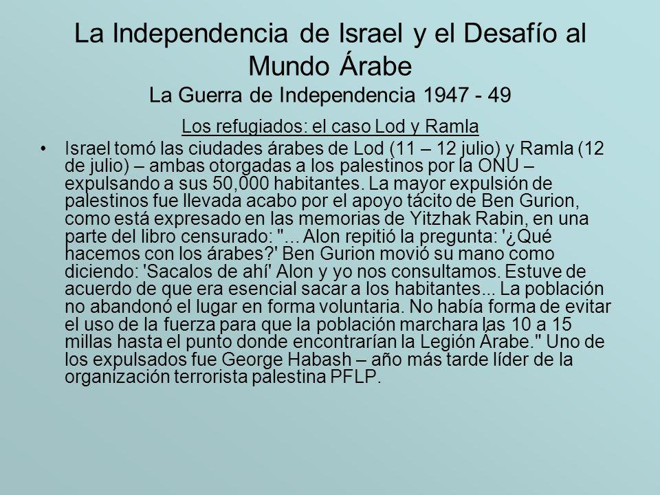 La Independencia de Israel y el Desafío al Mundo Árabe La Guerra de Independencia 1947 - 49 Los refugiados: el caso Lod y Ramla Israel tomó las ciudad