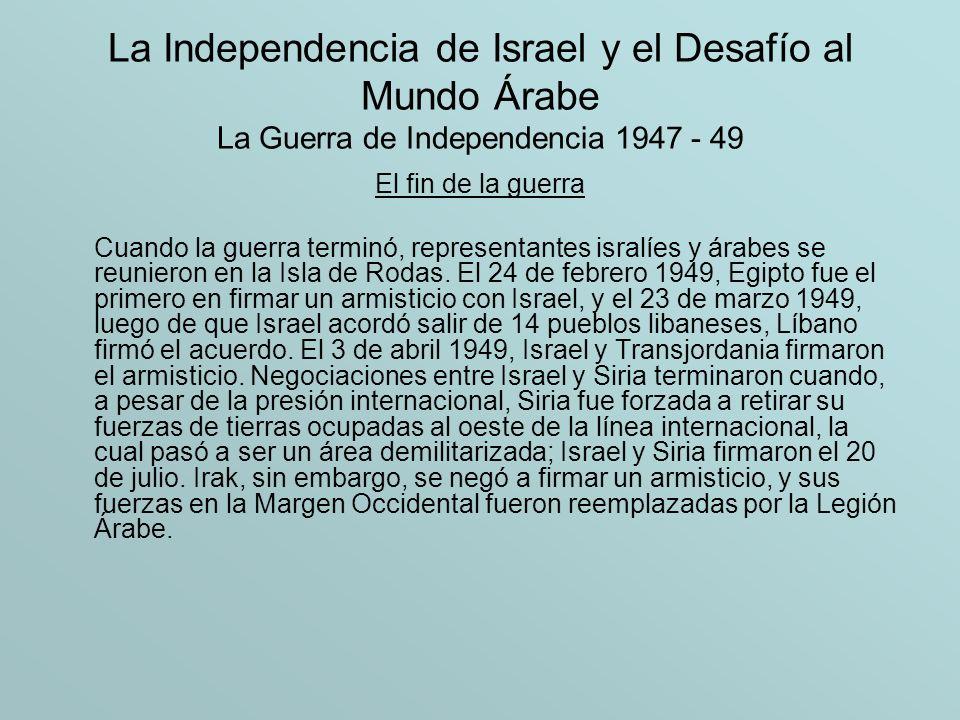 La Independencia de Israel y el Desafío al Mundo Árabe La Guerra de Independencia 1947 - 49 El fin de la guerra Cuando la guerra terminó, representant