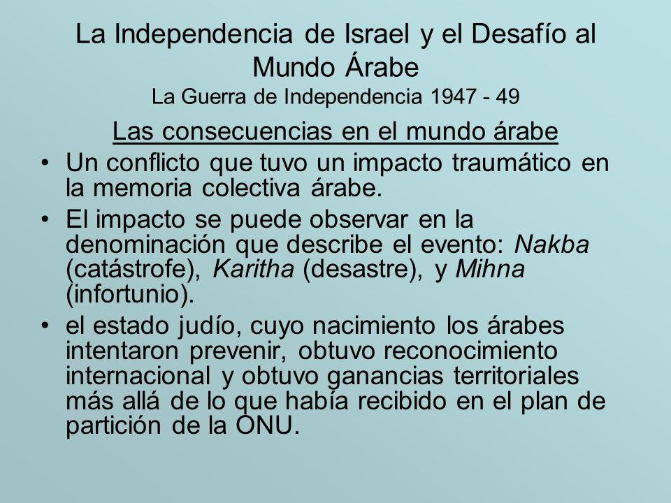 La Independencia de Israel y el Desafío al Mundo Árabe La Guerra de Independencia 1947 - 49 Las consecuencias en el mundo árabe Un conflicto que tuvo