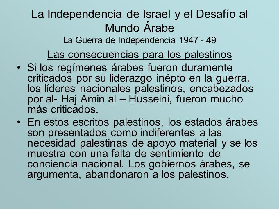 La Independencia de Israel y el Desafío al Mundo Árabe La Guerra de Independencia 1947 - 49 Las consecuencias para los palestinos Si los regímenes ára