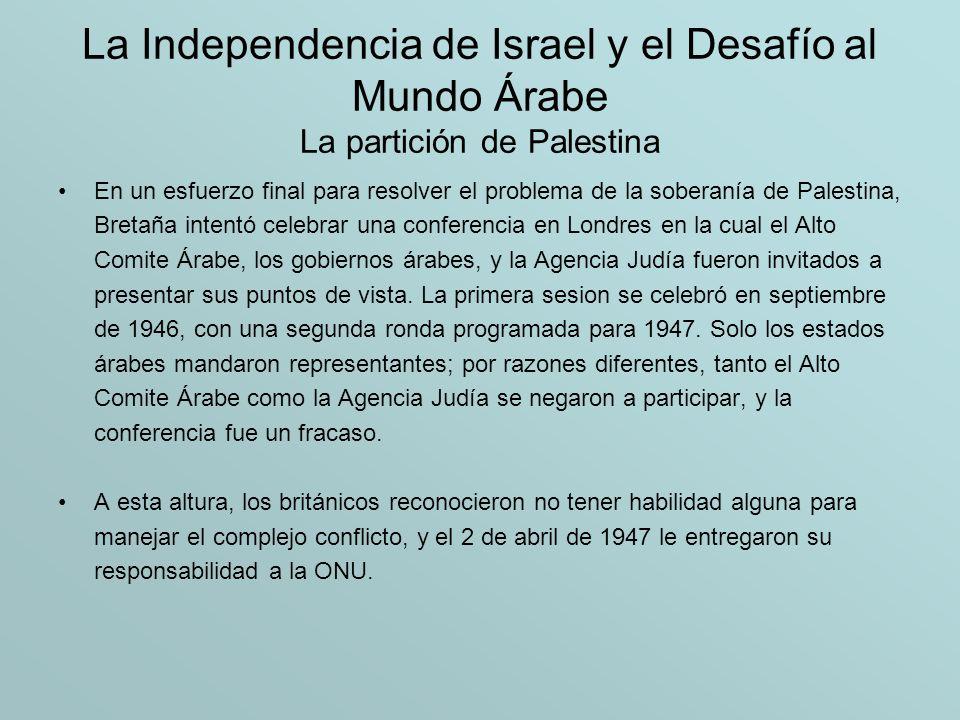 La Independencia de Israel y el Desafío al Mundo Árabe La partición de Palestina La ONU envió una comisión especial de 11 miembros a Palestina, la cual presentó dos propuestas alternativas a la Asamblea General.