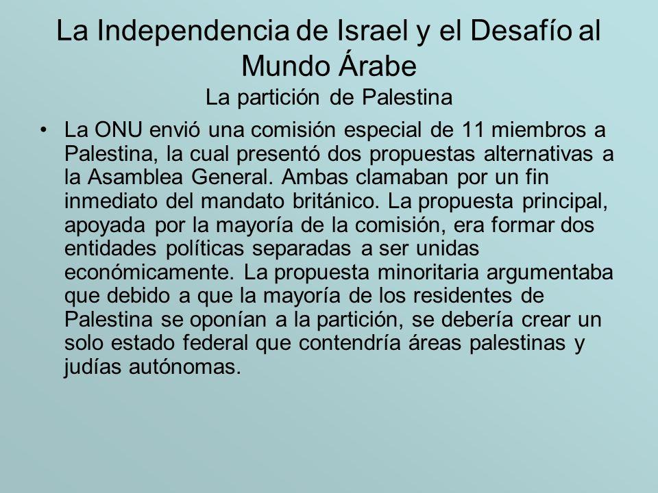 La Independencia de Israel y el Desafío al Mundo Árabe La partición de Palestina La ONU envió una comisión especial de 11 miembros a Palestina, la cua