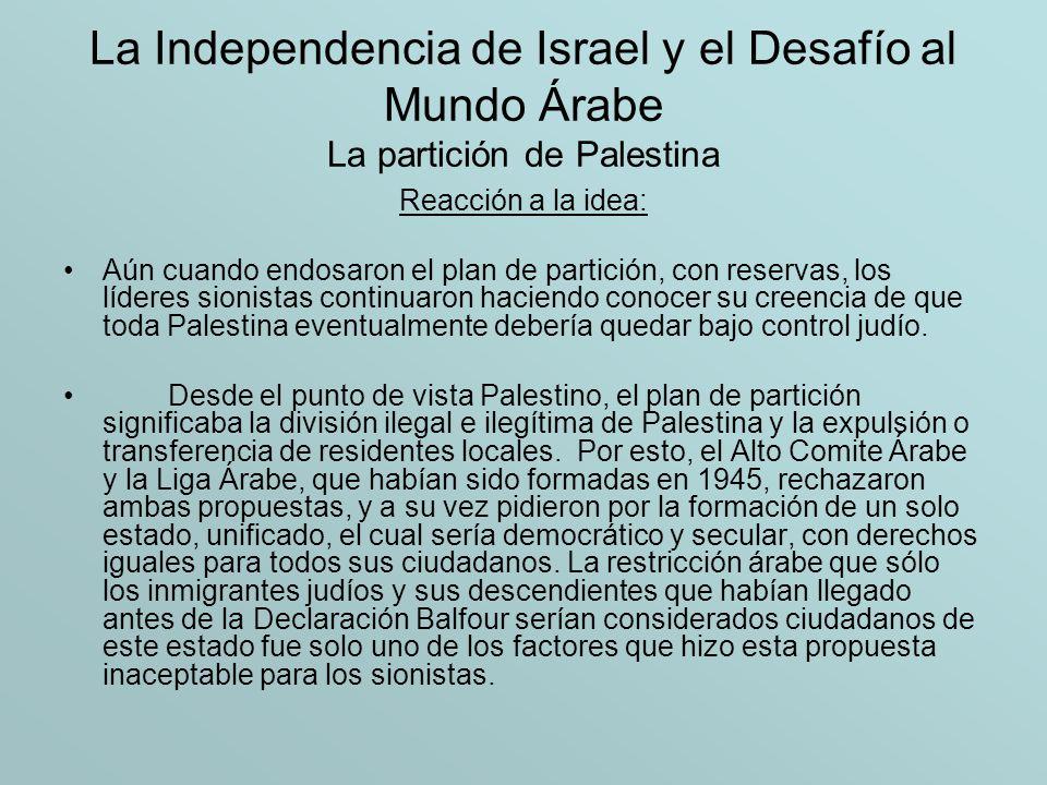 La Independencia de Israel y el Desafío al Mundo Árabe La partición de Palestina El 29 de Noviembre de 1947 la Asamblea General votó a favor de la Resolución 181, la cual clamaba por la creación de un estado judío y un estado árabe en la Palestina mandatoria.