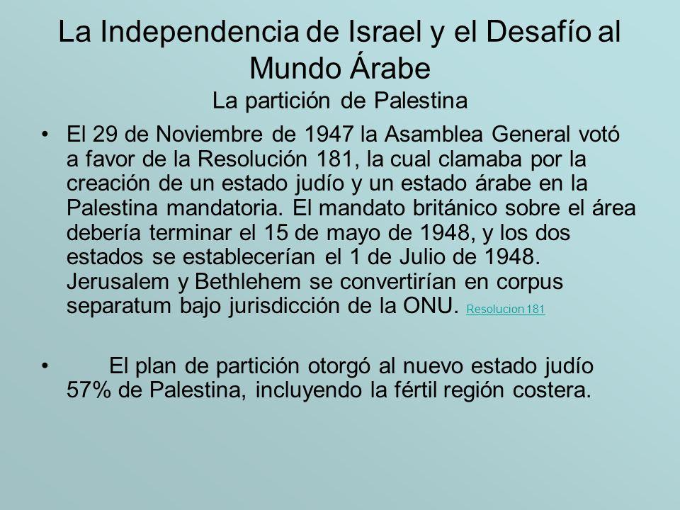 La Independencia de Israel y el Desafío al Mundo Árabe La Guerra de Independencia 1947 - 49 Las consecuencias en el mundo árabe La derrota árabe en Palestina generó gran revuelo en el mundo árabe, disparando una serie de asesinatos políticos y golpes militares en Egipto y los estados de la Media Luna Fértil.