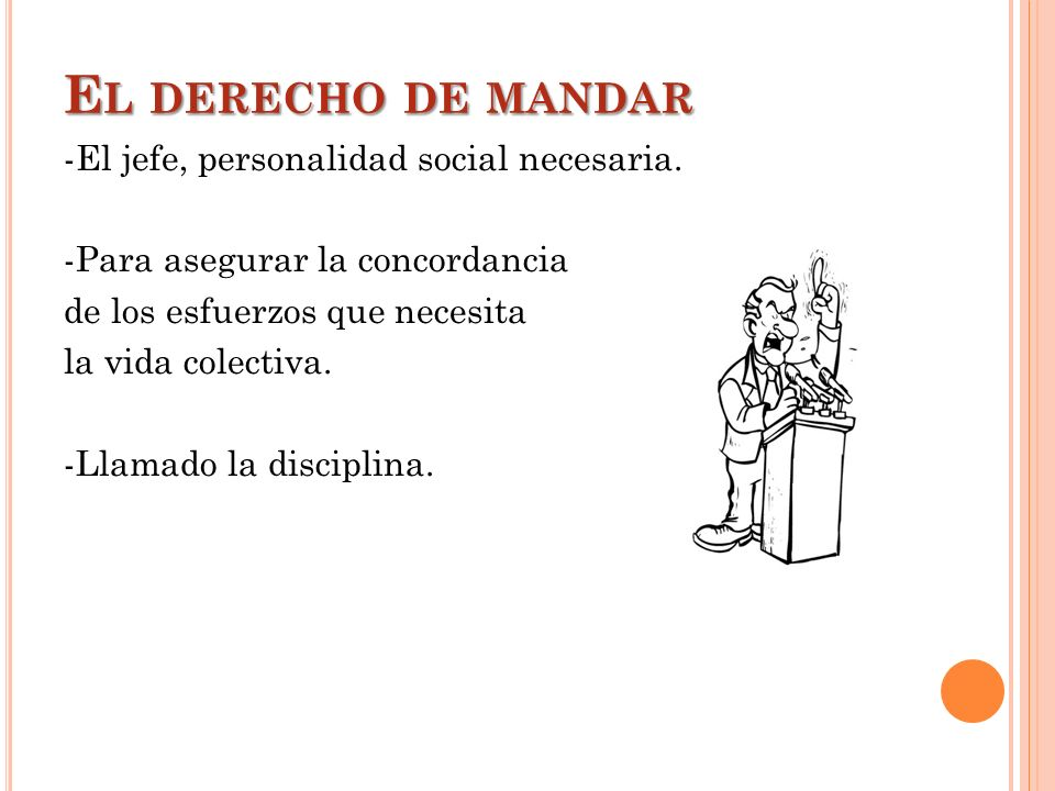 E L DERECHO DE MANDAR -El jefe, personalidad social necesaria. -Para asegurar la concordancia de los esfuerzos que necesita la vida colectiva. -Llamad