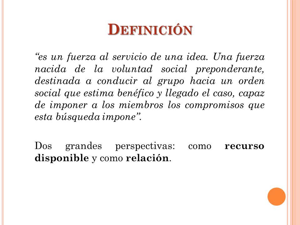 D EFINICIÓN es un fuerza al servicio de una idea. Una fuerza nacida de la voluntad social preponderante, destinada a conducir al grupo hacia un orden