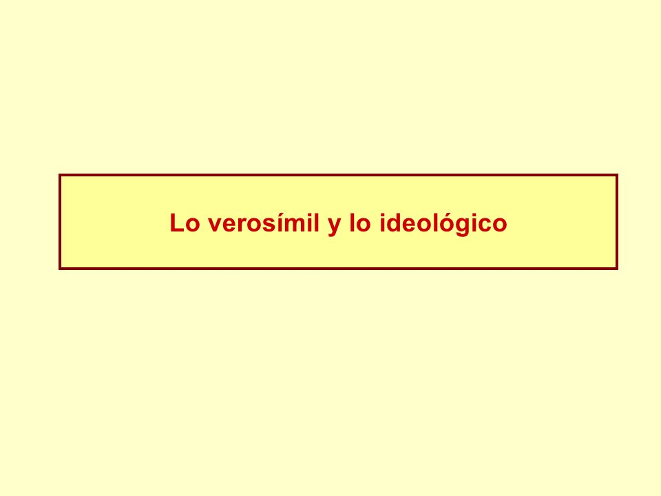 Lo verosímil y lo ideológico