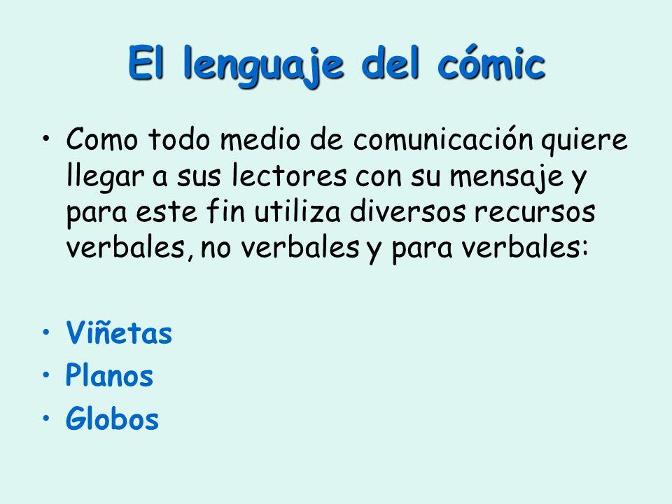 El lenguaje del cómic Como todo medio de comunicación quiere llegar a sus lectores con su mensaje y para este fin utiliza diversos recursos verbales,