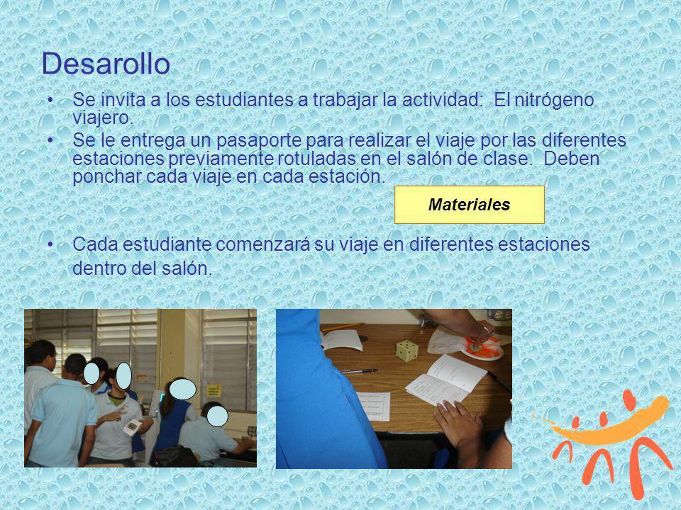Desarollo Se invita a los estudiantes a trabajar la actividad: El nitrógeno viajero. Se le entrega un pasaporte para realizar el viaje por las diferen