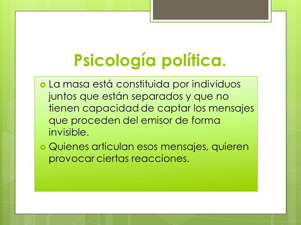 Psicología política. La masa está constituida por individuos juntos que están separados y que no tienen capacidad de captar los mensajes que proceden
