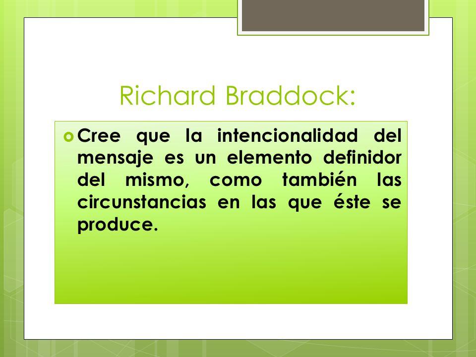 Richard Braddock: Cree que la intencionalidad del mensaje es un elemento definidor del mismo, como también las circunstancias en las que éste se produ