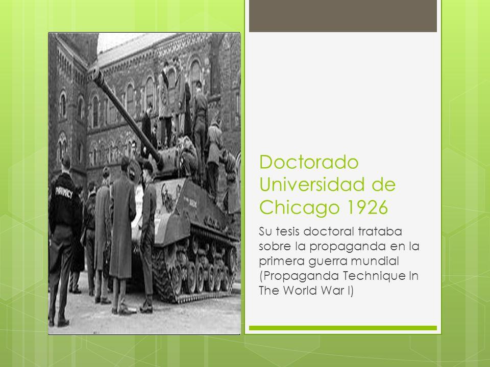 Doctorado Universidad de Chicago 1926 Su tesis doctoral trataba sobre la propaganda en la primera guerra mundial (Propaganda Technique In The World Wa