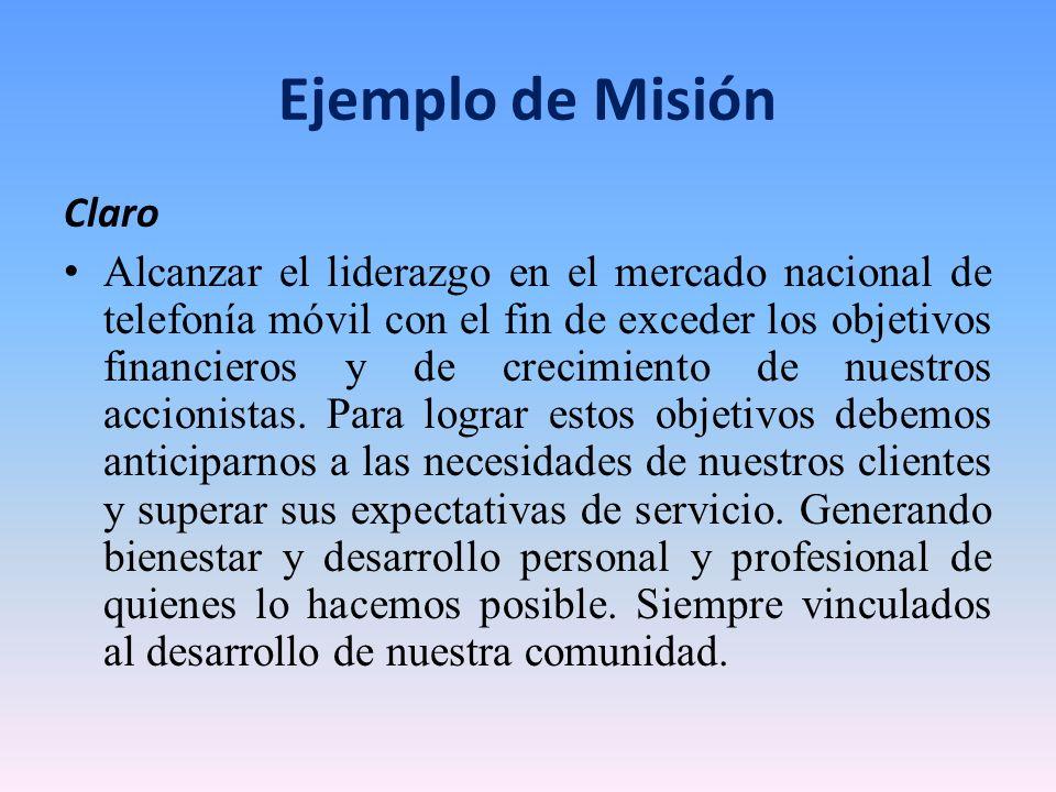 Ejemplo de Misión Claro Alcanzar el liderazgo en el mercado nacional de telefonía móvil con el fin de exceder los objetivos financieros y de crecimien