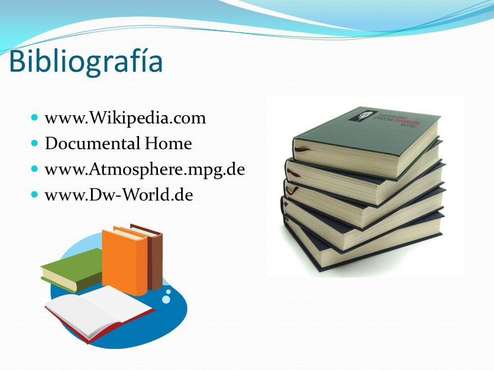 Bibliografía www.Wikipedia.com Documental Home www.Atmosphere.mpg.de www.Dw-World.de