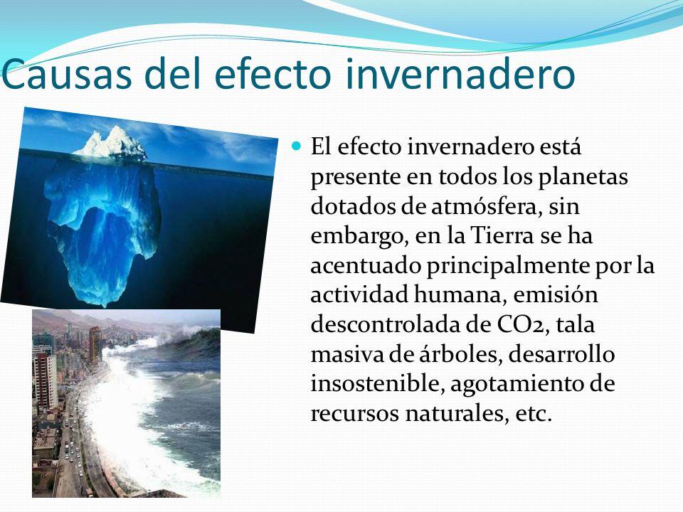 Causas del efecto invernadero El efecto invernadero está presente en todos los planetas dotados de atmósfera, sin embargo, en la Tierra se ha acentuad