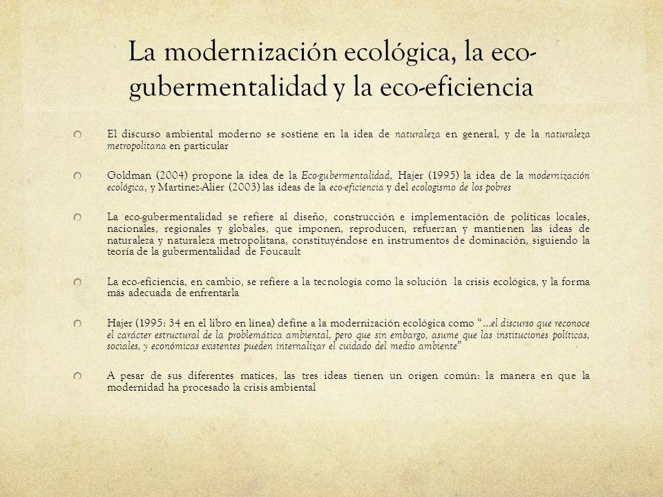 La modernización ecológica, la eco- gubermentalidad y la eco-eficiencia El discurso ambiental moderno se sostiene en la idea de naturaleza en general,