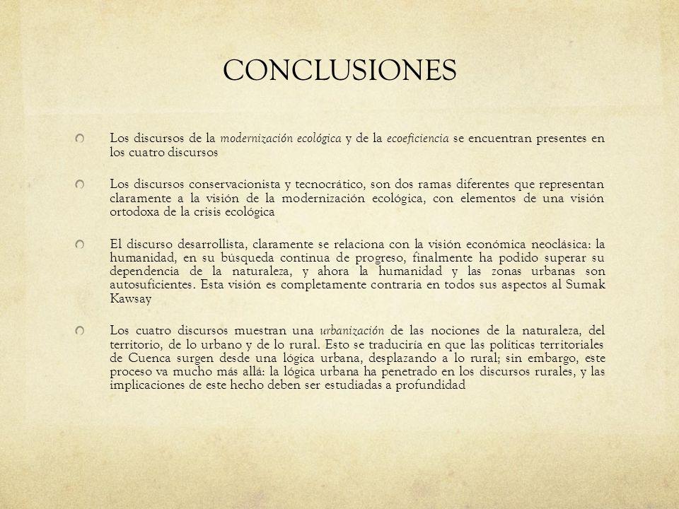 CONCLUSIONES Los discursos de la modernización ecológica y de la ecoeficiencia se encuentran presentes en los cuatro discursos Los discursos conservac