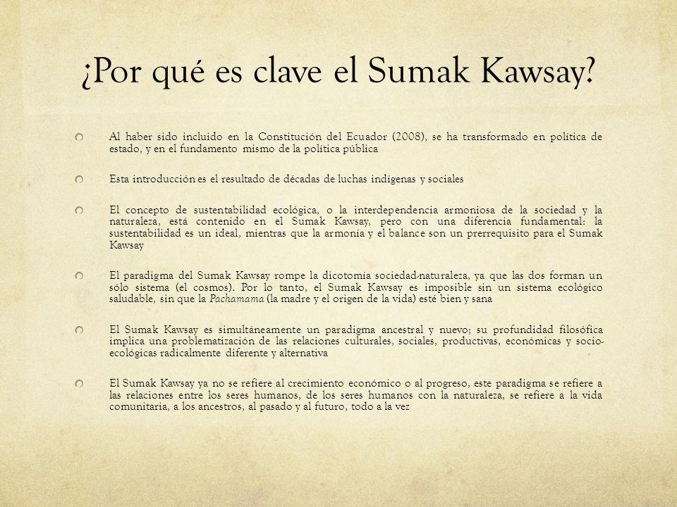 ¿Por qué es clave el Sumak Kawsay? Al haber sido incluido en la Constitución del Ecuador (2008), se ha transformado en política de estado, y en el fun