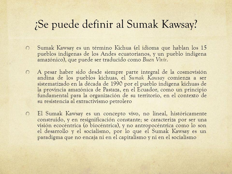 ¿Se puede definir al Sumak Kawsay? Sumak Kawsay es un término Kichua (el idioma que hablan los 15 pueblos indígenas de los Andes ecuatorianos, y un pu