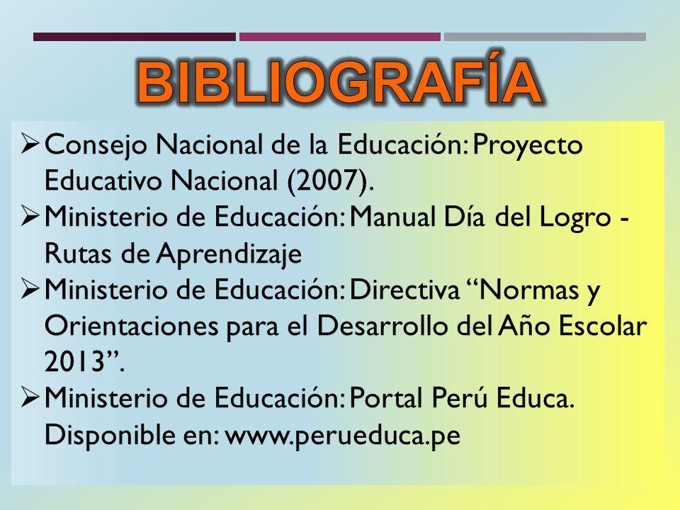 Consejo Nacional de la Educación: Proyecto Educativo Nacional (2007). Ministerio de Educación: Manual Día del Logro - Rutas de Aprendizaje Ministerio