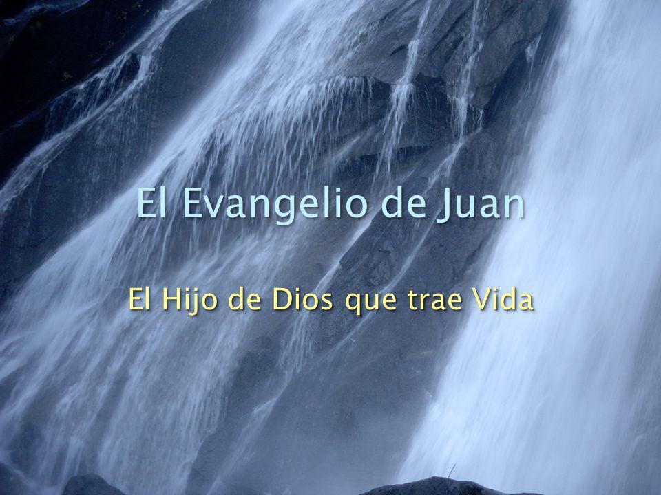 El Evangelio de Juan El Hijo de Dios que trae Vida