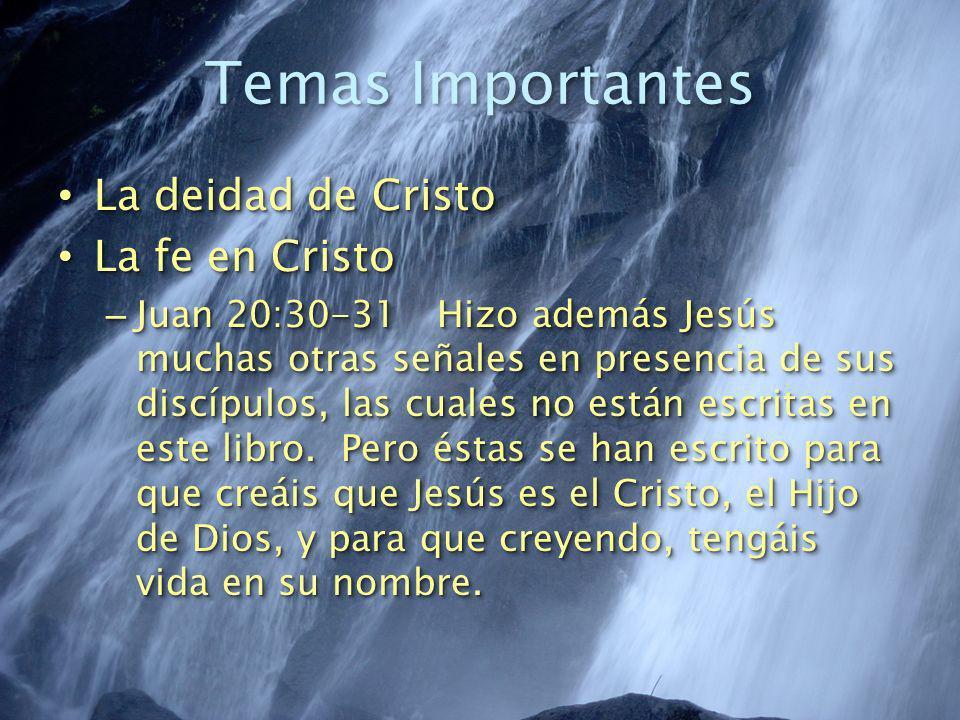 Temas Importantes La deidad de Cristo La deidad de Cristo La fe en Cristo La fe en Cristo – Juan 20:30-31 Hizo además Jesús muchas otras señales en pr