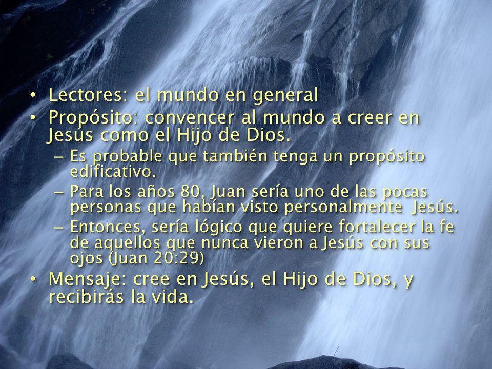 Lectores: el mundo en general Lectores: el mundo en general Propósito: convencer al mundo a creer en Jesús como el Hijo de Dios. Propósito: convencer