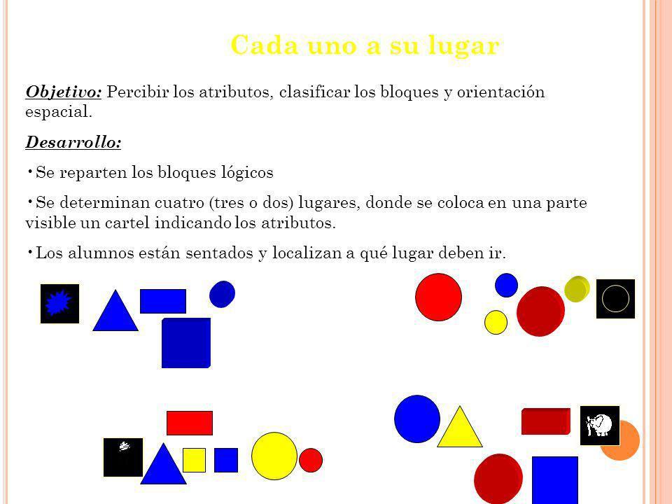 Cada uno a su lugar Objetivo: Percibir los atributos, clasificar los bloques y orientación espacial.