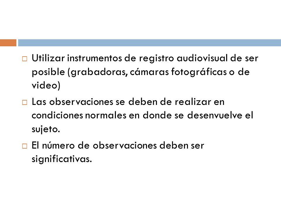 Utilizar instrumentos de registro audiovisual de ser posible (grabadoras, cámaras fotográficas o de video) Las observaciones se deben de realizar en c