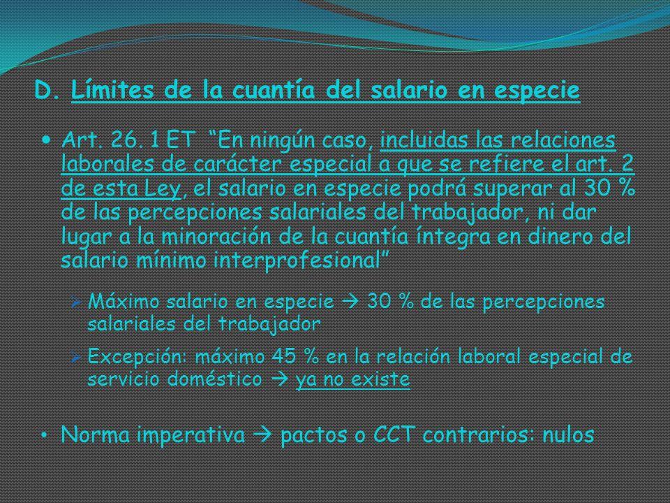 D.Límites de la cuantía del salario en especie Art. 26. 1 ET En ningún caso, incluidas las relaciones laborales de carácter especial a que se refiere