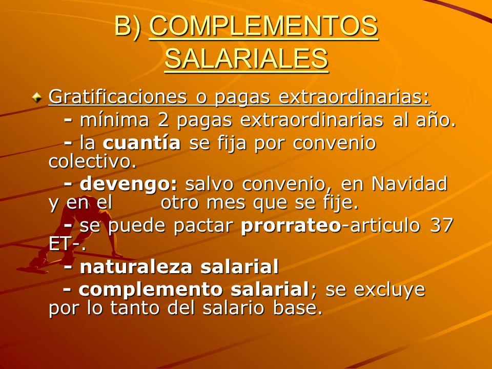 B) COMPLEMENTOS SALARIALES Gratificaciones o pagas extraordinarias: - mínima 2 pagas extraordinarias al año. - mínima 2 pagas extraordinarias al año.