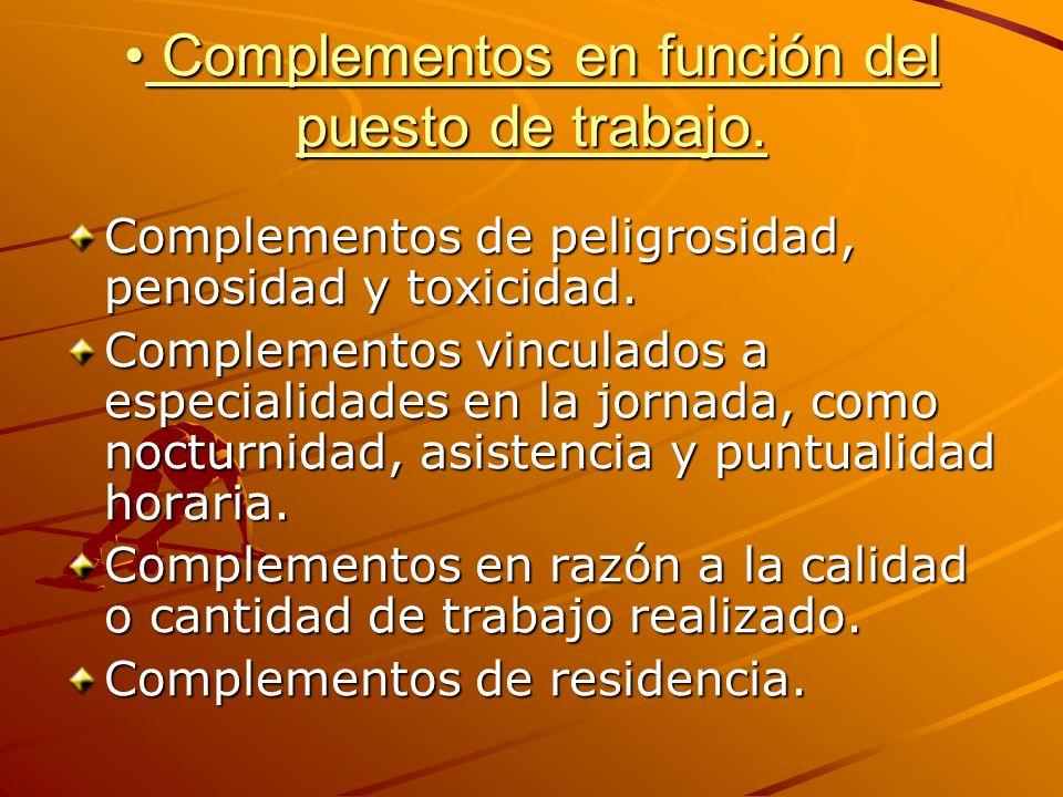 Complementos en función del puesto de trabajo. Complementos en función del puesto de trabajo. Complementos de peligrosidad, penosidad y toxicidad. Com