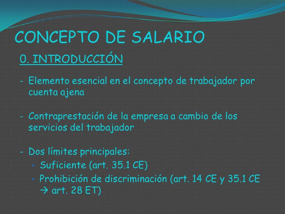 CONCEPTO DE SALARIO 0. INTRODUCCIÓN - Elemento esencial en el concepto de trabajador por cuenta ajena - Contraprestación de la empresa a cambio de los