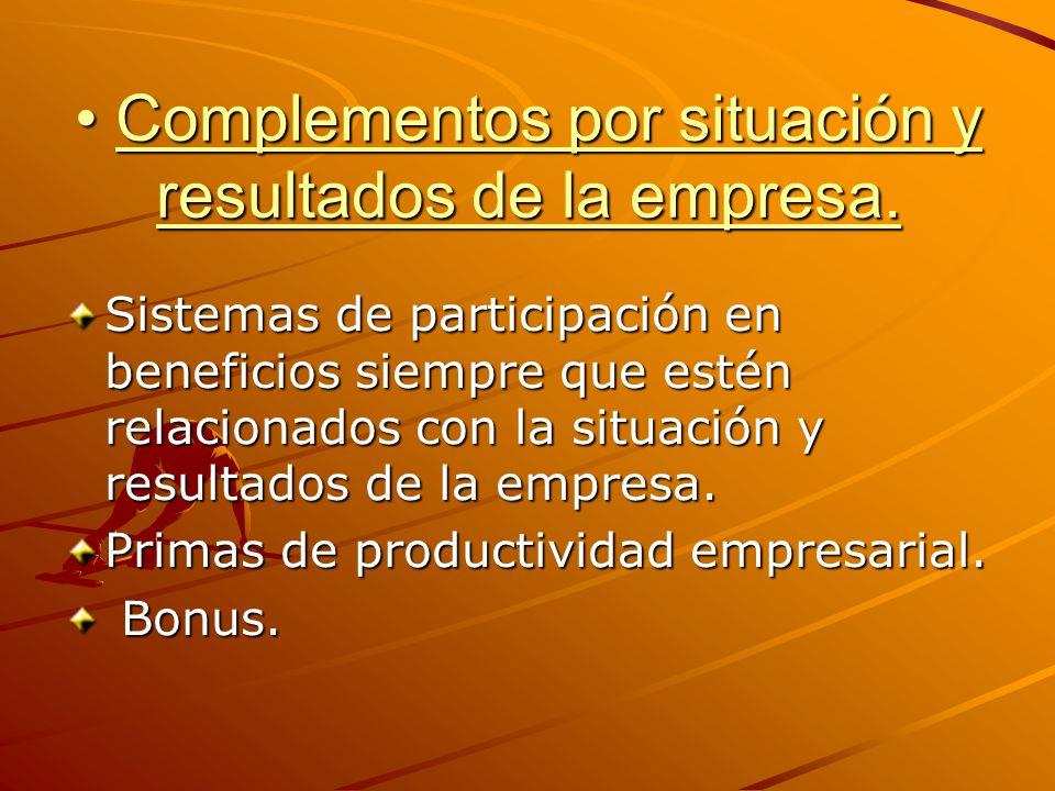 Complementos por situación y resultados de la empresa. Complementos por situación y resultados de la empresa. Sistemas de participación en beneficios