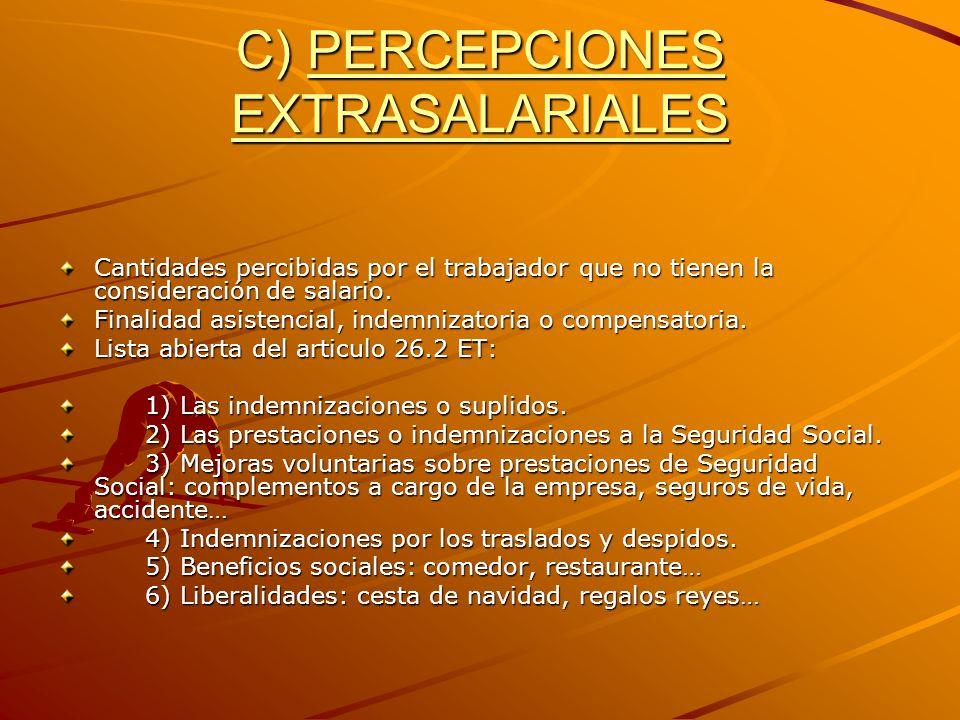 C) PERCEPCIONES EXTRASALARIALES Cantidades percibidas por el trabajador que no tienen la consideración de salario. Finalidad asistencial, indemnizator