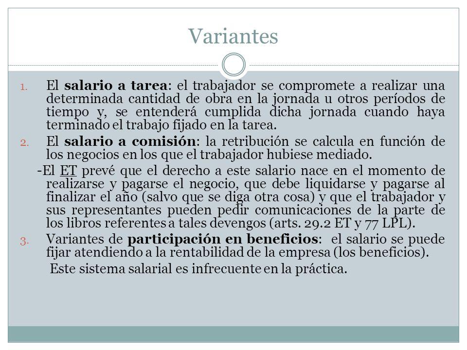 Variantes 1. El salario a tarea: el trabajador se compromete a realizar una determinada cantidad de obra en la jornada u otros períodos de tiempo y, s