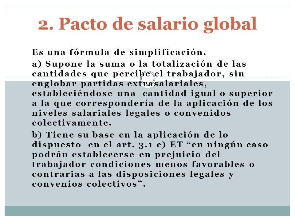 Es una fórmula de simplificación. a) Supone la suma o la totalización de las cantidades que percibe el trabajador, sin englobar partidas extrasalarial