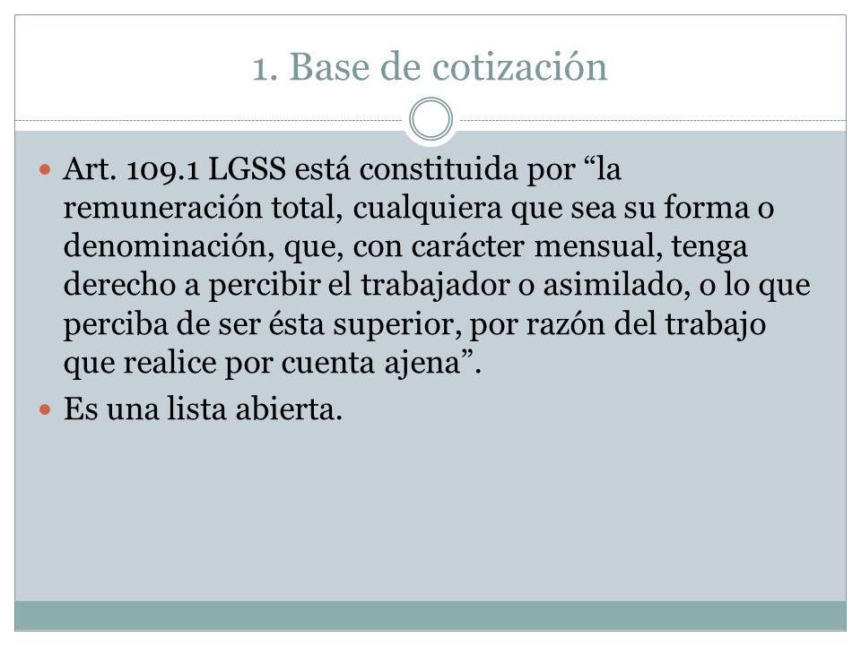 1. Base de cotización Art. 109.1 LGSS está constituida por la remuneración total, cualquiera que sea su forma o denominación, que, con carácter mensua