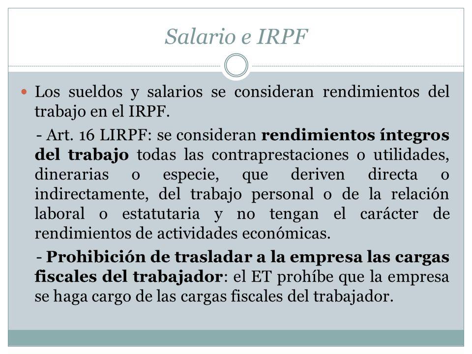 Salario e IRPF Los sueldos y salarios se consideran rendimientos del trabajo en el IRPF. - Art. 16 LIRPF: se consideran rendimientos íntegros del trab