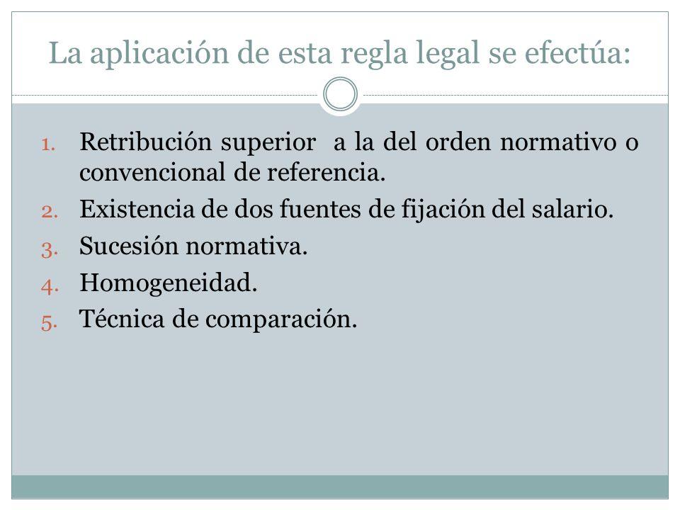 La aplicación de esta regla legal se efectúa: 1. Retribución superior a la del orden normativo o convencional de referencia. 2. Existencia de dos fuen