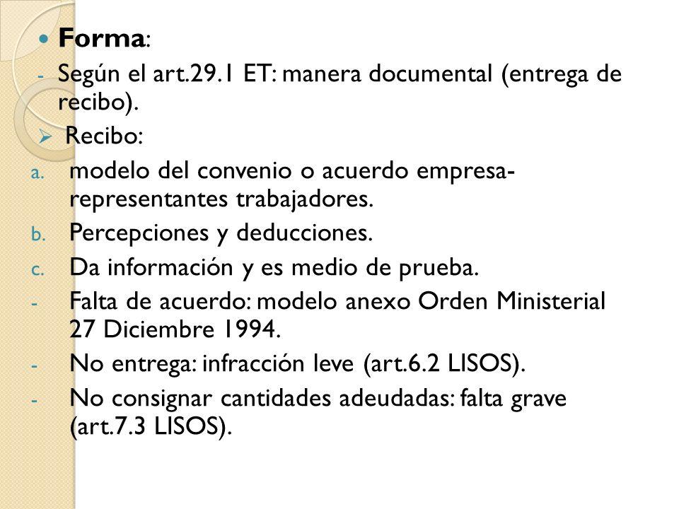 Forma : - Según el art.29.1 ET: manera documental (entrega de recibo). Recibo: a. modelo del convenio o acuerdo empresa- representantes trabajadores.
