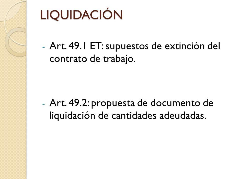 LIQUIDACIÓN - Art. 49.1 ET: supuestos de extinción del contrato de trabajo. - Art. 49.2: propuesta de documento de liquidación de cantidades adeudadas