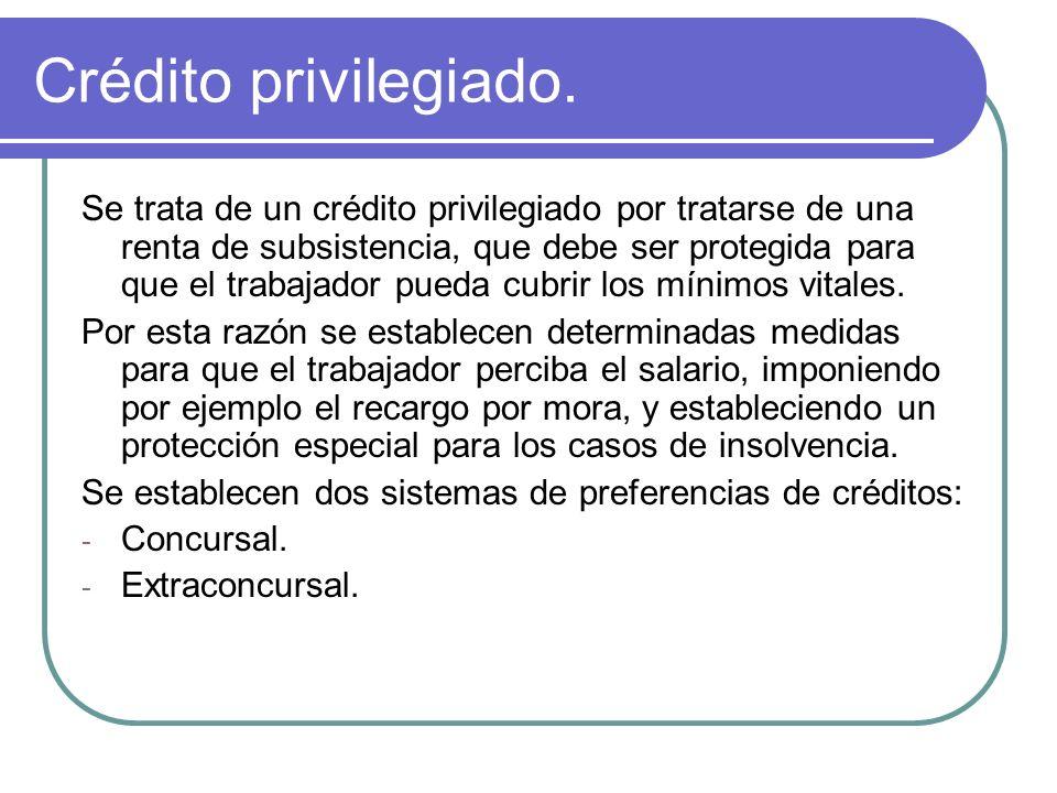 Crédito privilegiado. Se trata de un crédito privilegiado por tratarse de una renta de subsistencia, que debe ser protegida para que el trabajador pue